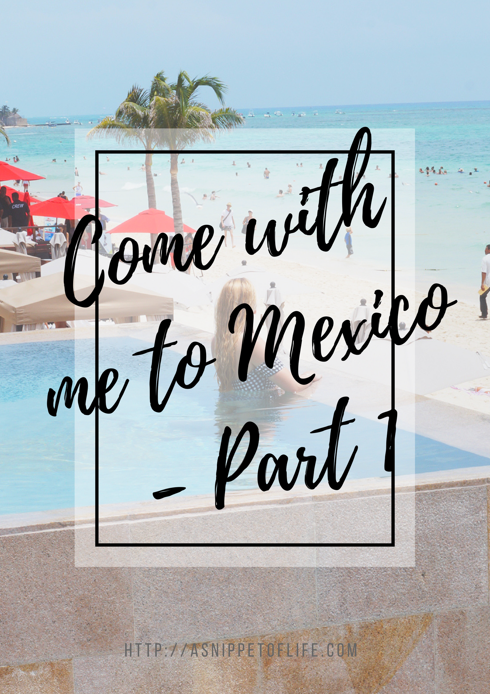 Come with me to Mexico - Part 1